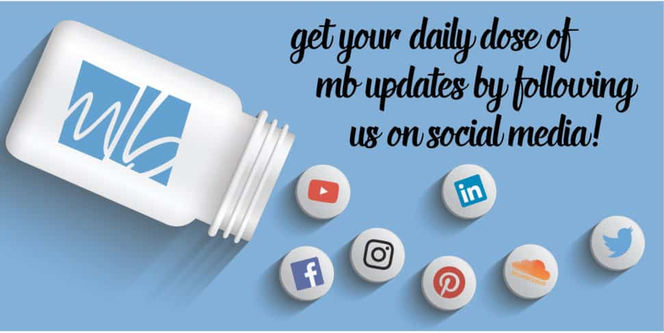 """Pill bottle with pills spilling out. Each pill has a social media logo on it. Caption reads """"get your daily dose of MB updates by following us on social media!"""""""
